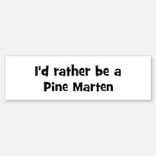 Rather be a Pine Marten Bumper Bumper Bumper Sticker