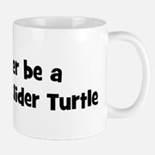 Rather be a Red-Eared Slider  Mug
