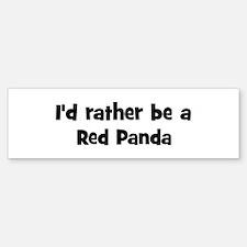 Rather be a Red Panda Bumper Bumper Bumper Sticker