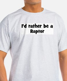 Rather be a Raptor T-Shirt