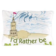 I'd rather be at the Beach! Pillow Case