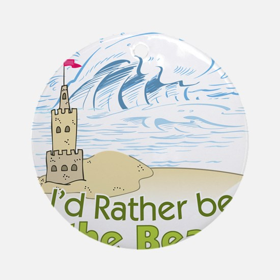 I'd rather be at the Beach! Round Ornament