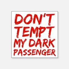 "Dont tempt my Dark Passenge Square Sticker 3"" x 3"""