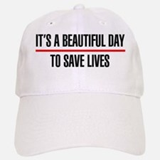 Its a Beautiful Day to Save Lives Baseball Baseball Cap