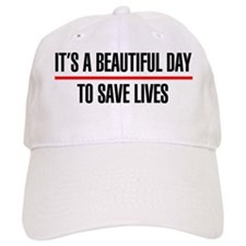 Its a Beautiful Day to Save Lives Baseball Cap