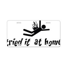 I tried it at home Aluminum License Plate