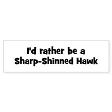 Rather be a Sharp-Shinned Haw Bumper Bumper Sticker
