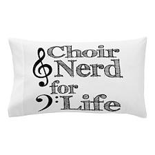 Choir Nerd for Life Pillow Case