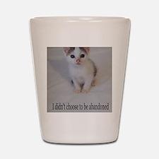 Support abandoned animals-I didn't choo Shot Glass