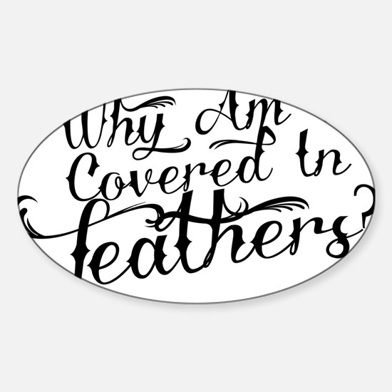 Covered in Feathers Sticker (Oval)