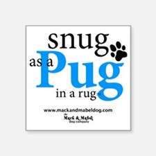 "snug as a pug in a rug Square Sticker 3"" x 3"""