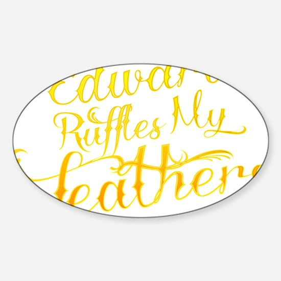 Edward Ruffles My Feathers Sticker (Oval)