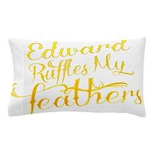 Edward Ruffles My Feathers Pillow Case