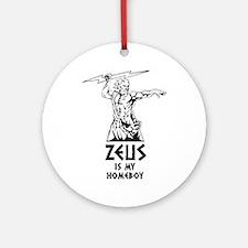Zeus is my homeboy Round Ornament