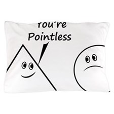 Youre pointless Pillow Case