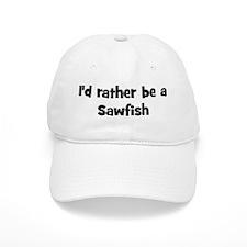 Rather be a Sawfish Baseball Cap
