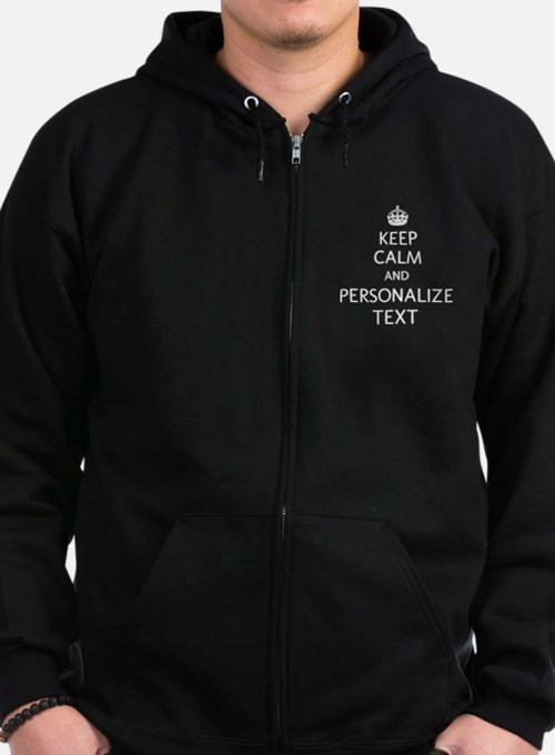 Keep Calm and Personalized With Your Text Zip Hoodie