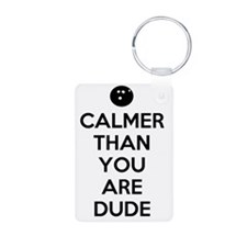 Calmer than you are dude Keychains