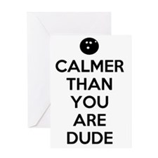 Calmer than you are dude Greeting Card