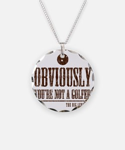 Youre not a golfer Necklace