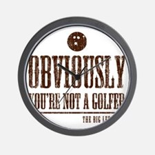 Youre not a golfer Wall Clock
