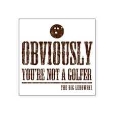 """Youre not a golfer Square Sticker 3"""" x 3"""""""