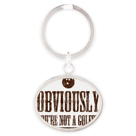 Youre not a golfer Oval Keychain