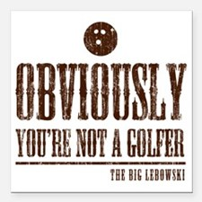 "Youre not a golfer Square Car Magnet 3"" x 3"""