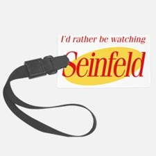Id rather be watching Seinfeld Luggage Tag