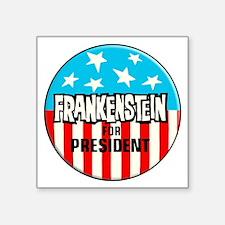 """Frankenstein for President Square Sticker 3"""" x 3"""""""