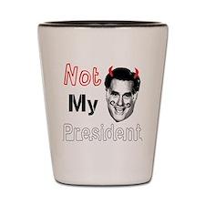 Mitt Romney Is NOT My President Shot Glass