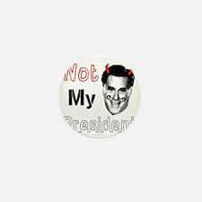 Mitt Romney Is NOT My President Mini Button