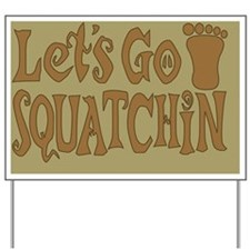 Lets Go Squatchin brown Yard Sign