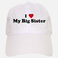 I Love My Big Sister Baseball Baseball Cap