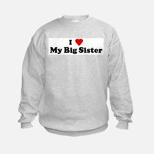I Love My Big Sister Sweatshirt