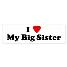 I Love My Big Sister Bumper Bumper Bumper Sticker