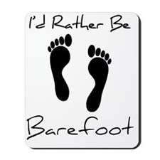 Id Rather Be Barefoot Mousepad