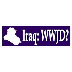 Iraq: WWJD? (bumper sticker)