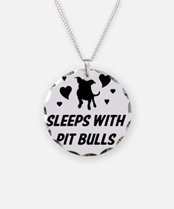 Sleeps with Pit Bulls Necklace