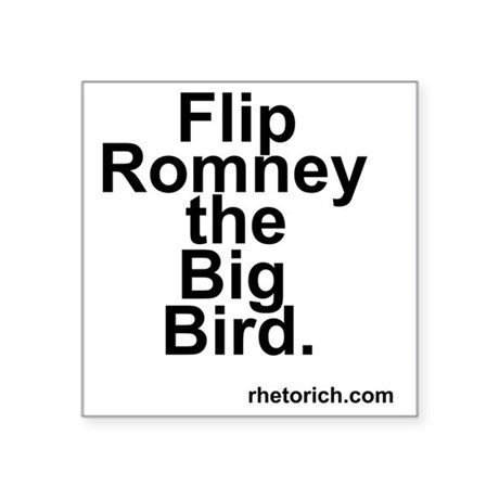"Flip Romney the Big Bird Square Sticker 3"" x 3"""