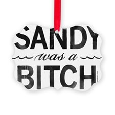 SANDY was a BITCH Ornament