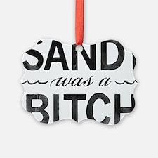 SANDY was a BITCH Ornament