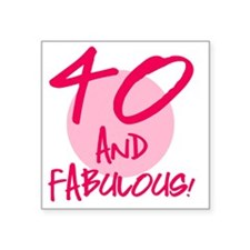 """40 And Fabulous Square Sticker 3"""" x 3"""""""