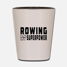 Rowing Is My Superpower Shot Glass