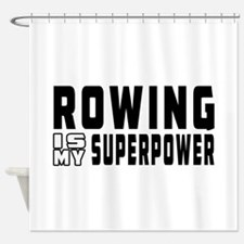 Rowing Is My Superpower Shower Curtain