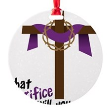 What Sacrifice will you make? Ornament