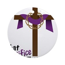 What Sacrifice will you make? Round Ornament