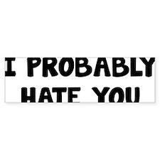 probablyHateYou1A Bumper Sticker