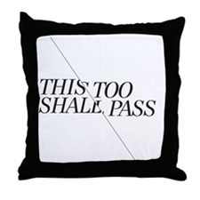 This Too Shall Pass - Shorter 2 Throw Pillow
