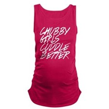 Chubby Girls Cuddle Bettter Maternity Tank Top